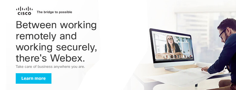 Ad: Cisco. Webex. Between working remotely and working securely. Learn more